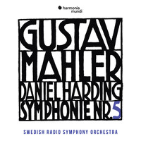 Swedish Radio Symphony Orchestra and Daniel Harding - Mahler: Symphony No. 5