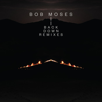 Bob Moses - Back Down (Remixes)