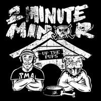 2 Minute Minor - Up the Pups