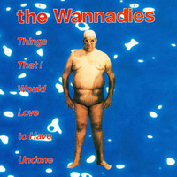 The Wannadies - Things That I Would Love To Have Undone
