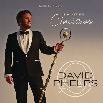 David Phelps - It Must Be Christmas