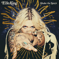 Elle King - Shake The Spirit