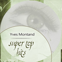 Yves Montand - Super Top Hits