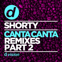 Shorty - Canta Canta (Remixes, Pt. 2)