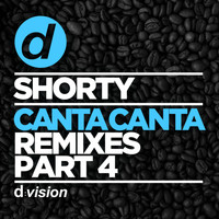 Shorty - Canta Canta (Remixes, Pt. 4)