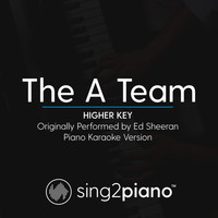 Sing2Piano - The A Team (Higher Key) [Originally Performed by Ed Sheeran] (Piano Karaoke Version)