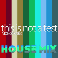 Monophobic - This Is Not a Test (House Mix)