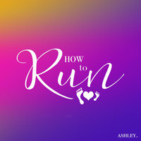 Ashley - How to Run