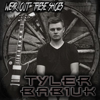Tyler Babiuk - Wear out These Shoes