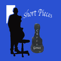 Chris Gomez - Short Pieces