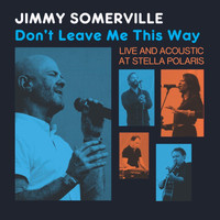 Jimmy Somerville - Don't Leave Me This Way - Live & Acoustic at Stella Polaris