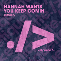 Hannah Wants - You Keep Comin'