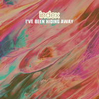 Index - I've Been Hiding Away