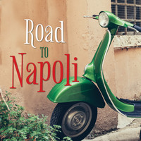 Various Artists - Road to Napoli Songs for Your Trip to Italy