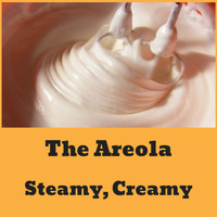 The Areola - Steamy, Creamy