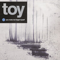 Toy - You Make Me Forget Myself