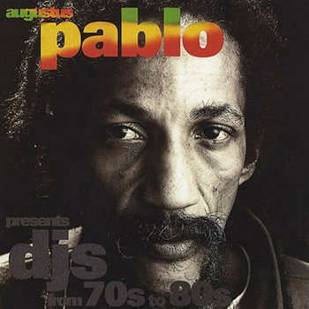 Augustus Pablo - DJ'S from 70's to 80's