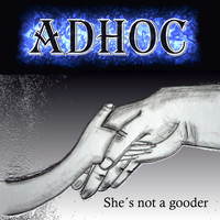 AdHoc - She´s Not a Gooder