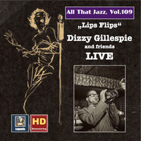 Dizzy Gillespie - All That Jazz, Vol. 109: Lips Flips — Dizzy Gillespie and Friends Live (Remastered 2018)