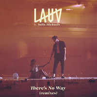 Lauv feat. Julia Michaels - There's No Way (remixes)