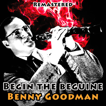 Benny Goodman - Begin the Beguine (Remastered)