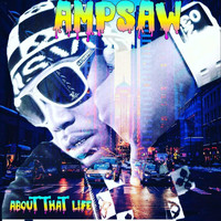 Ampsaw - About That Life (Explicit)