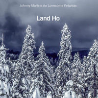 Johnny Marie & the Lonesome Petunias - Land Ho (Explicit)