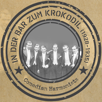 Comedian Harmonists - In der Bar zum Krokodil (1928 - 1935)
