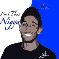 Sleep - I'm That Nigga