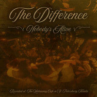 The Difference - Nobody's Alive (Explicit)