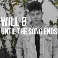 WILL B - Until the Song Ends