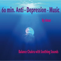 Amar - 60 min. Anti-Depression-Music / Balance Chakra with Soothing Sounds