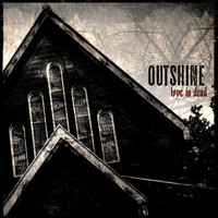 Outshine - Love Is Dead