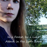 Attack in the 26th Zone - In a Forest, by a Lake