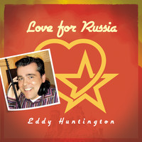 Eddy Huntington - Love for Russia