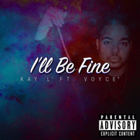Kay L - I'll Be Fine (Explicit)
