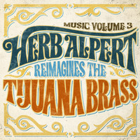 Herb Alpert - Music Volume 3: Herb Alpert Reimagines The Tijuana Brass