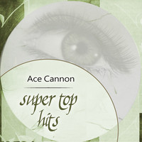 Ace Cannon - Super Top Hits