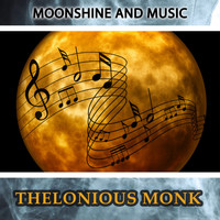 Thelonious Monk - Moonshine And Music