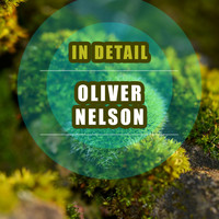 Oliver Nelson - In Detail