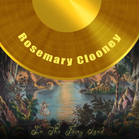 Rosemary Clooney - In The Fairy Land