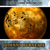 Johnny Burnette - Moonshine And Music