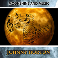 Johnny Horton - Moonshine And Music