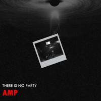 Amp - There Is No Party