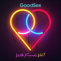 GoodSex - With Friends, Vol. 1