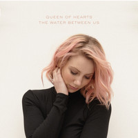 Queen of Hearts - The Water Between Us