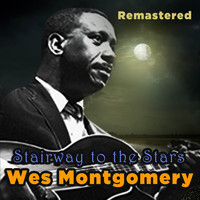 Wes Montgomery - Stairway to the Stars (Remastered)
