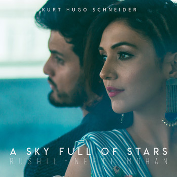 Kurt Hugo Schneider, Rushil, and Neeti Mohan - A Sky Full of Stars