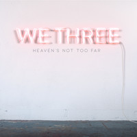We Three - Heaven's Not Too Far
