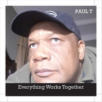 Paul T - Everything Works Together